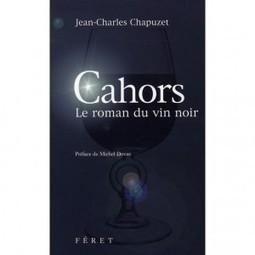 Cahors : le roman du vin noir, de Jean-Charles Chapuzet   Oeno-digital   Scoop.it