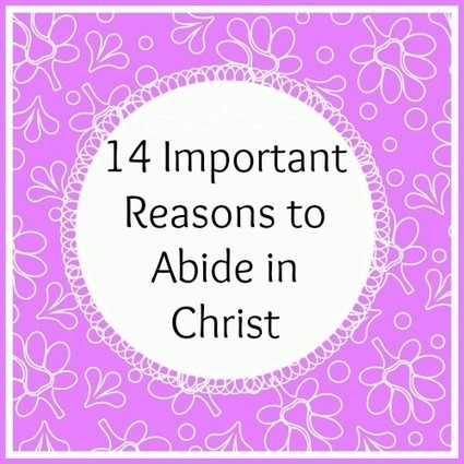 14 Important Reasons to Abide in Christ | Homemaking | Scoop.it