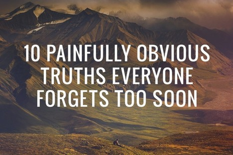 10 Painfully Obvious Truths Everyone Forgets Too Soon | Live Learn Evolve | ISO Mental Health & Wellness | Scoop.it