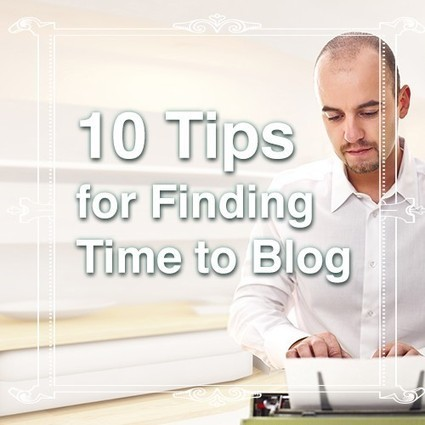 10 Tips For Finding Time To Blog - Writer.ly Community | Zen Wahm Life | Scoop.it