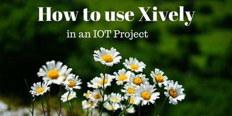 How to use Xively platform in IoT project | Surviving with Android | Scoop.it