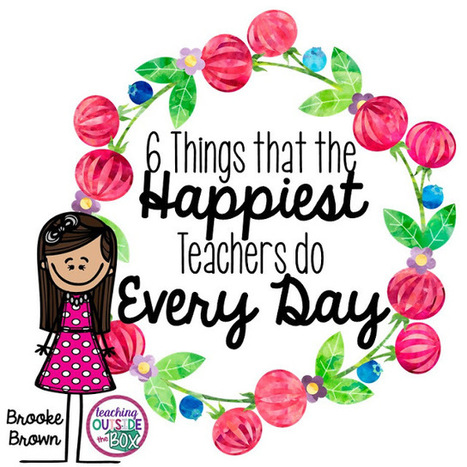 6 Things That the HAPPIEST Teachers Do Every Day | E-Learning | Scoop.it