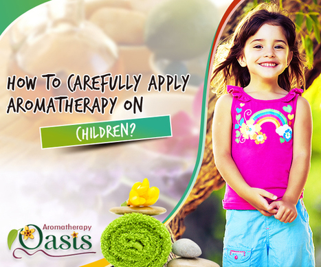 How to Carefully Apply Aromatherapy on Children? | Aromatherapy | Scoop.it