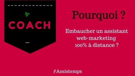 Coachs: pourquoi embaucher un assistant webmarketing à distance ? | Assistemps.net | Astuces gestion du temps et Assistant privé à distance | Scoop.it