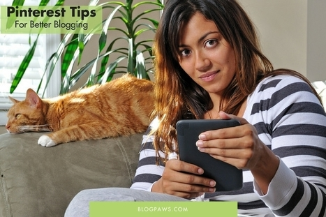 Pinterest Tips for Better Blogging - BlogPaws | Pinterest | Scoop.it