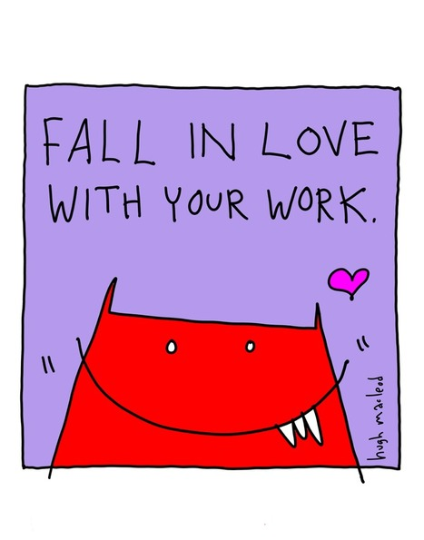 Fall In Love With Your Work | random pieces of wisdom | Scoop.it