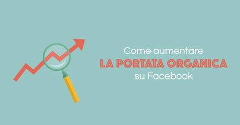 Come aumentare la Portata Organica su Facebook | Social media culture | Scoop.it