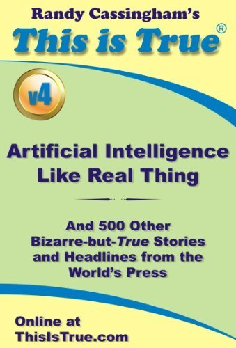 This is True: Artificial Intelligence Like Real Thing (And 500 Other Bizarre-but-True Stories and Headlines from the World's Press) [v4] | Strange days indeed... | Scoop.it