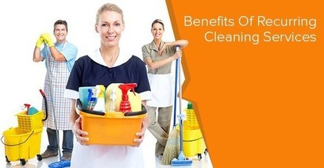 10 Benefits Of Recurring Cleaning Services | Commercial Cleaning Services | Scoop.it