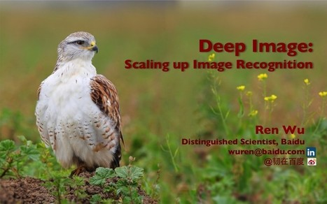 Deep Image: Scaling up Image Recognition. Slides of Ren Wu, Scientist @BaiduResearch,  #deeplearning | Data is big | Scoop.it