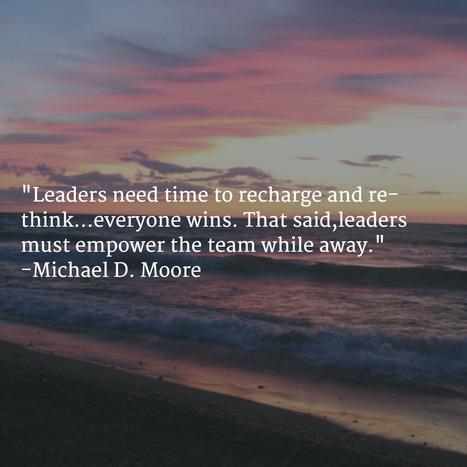 True Leadership Success Is a Team That Succeeds When You're Away | Leadership | Scoop.it