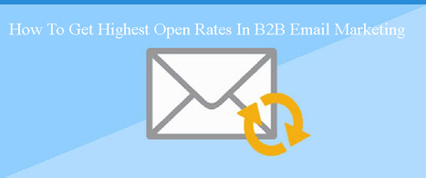 How To Get Highest Open Rates In B2B Email Marketing | best email marketing Tips | Scoop.it