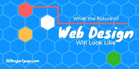 What the Future of Web Design Will Look Like | Website, Mobile App & Graphic Design | Scoop.it