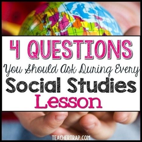 The 4 Questions You Should Ask During EVERY Social Studies Lesson | Each One Teach One, Each One Reach One | Scoop.it