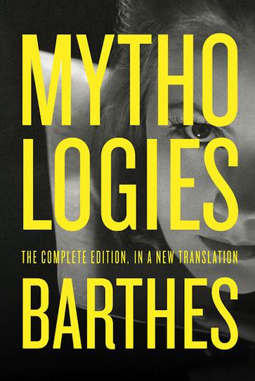 Roland Barthes, Mythologies: The Complete Edition   A Piece of Monologue: Literature, Philosophy, Criticism   Mythologie   Scoop.it
