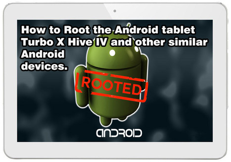 How to Root Android tablet Turbo X Hive IV and other android devices. | Web Development | Scoop.it