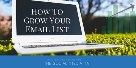 How To Grow Your Email List | The Content Marketing Hat | Scoop.it