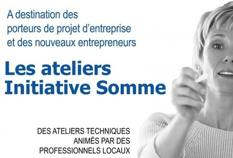 Les Ateliers Initiative Somme - Initiative Somme, membre d'INITIATIVE FRANCE | Conseil de développement - Pays du Grand Amiénois | Scoop.it