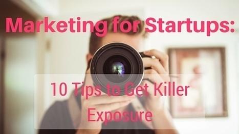 Marketing for Startups: 10 Tips to Get Killer Exposure | New Media & Communication | Scoop.it