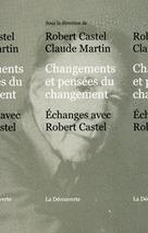 Changements et pensées du changement - Robert CASTEL, Claude MARTIN - Éditions La Découverte | Nouveautés documentaires | Scoop.it