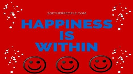 Happiness is within | 2getherpeople | 2gether People | Scoop.it