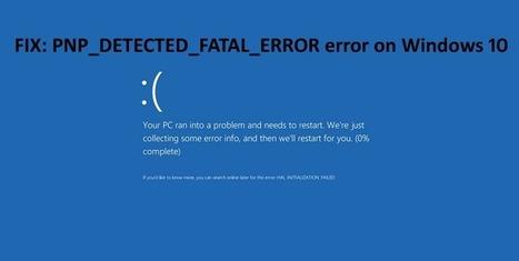 FIX: PNP_DETECTED_FATAL_ERROR error on Windows 10 - PC Error Repair Solutions n Guide   Fix Windows Error   Scoop.it