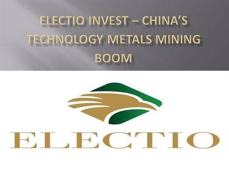 Electio Invest – China'S Technology Metals Mining Boom Ppt Present.. | Electio Invest | Scoop.it