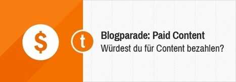 Blogparade: Würdest Du für Webinhalte Geld bezahlen? (Stichwort: Paid Content)   toushenne: Social Media, Blogging, Content Strategy, Online Marketing, SEO, Conversion Optimization   Scoop.it