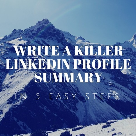 How To Write A Killer LinkedIn Profile Summary In 5 Easy Steps | All About LinkedIn | Scoop.it