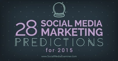 28 Social Media Marketing Predictions for 2015 From the Pros | Social Media Marketing Know-How | Scoop.it