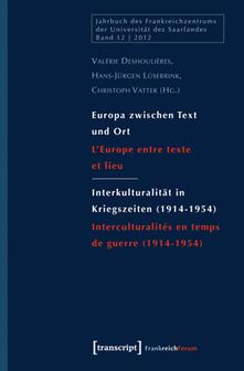 Europa zwischen Text und Ort / Interkulturalität in Kriegszeiten (1914-1954), Valérie Deshoulières, Hans-Jürgen Lüsebrink, Christoph Vatter | Hallo France,  Hallo Deutschland     !!!! | Scoop.it