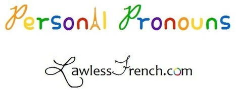 French Personal Pronouns - Lawless French Grammar   French and France   Scoop.it