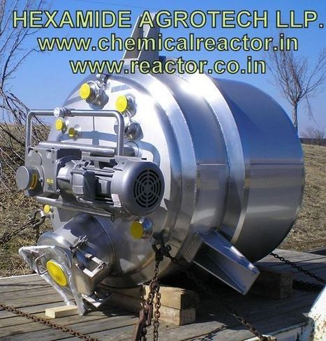Chemical Reactors Manufacturer in India – Hexamide Agrotech LLP | SS 316 ,304 CHEMICAL REACTOR MFG INDIA | Scoop.it