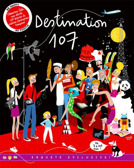 Destination 107 ou l'histoire de 107 entrepreneurs qui ont réussi en France - Oui c'est possible de réussir dans notre pays.   Business Club de France   Scoop.it