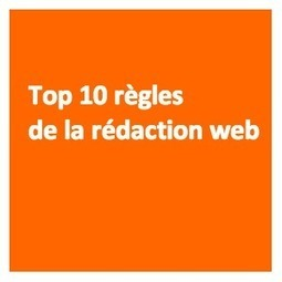 Top dix règles de la rédaction web à respecter pour un texte réussi - Blog de greatcontent.fr | Webmarketing | Scoop.it