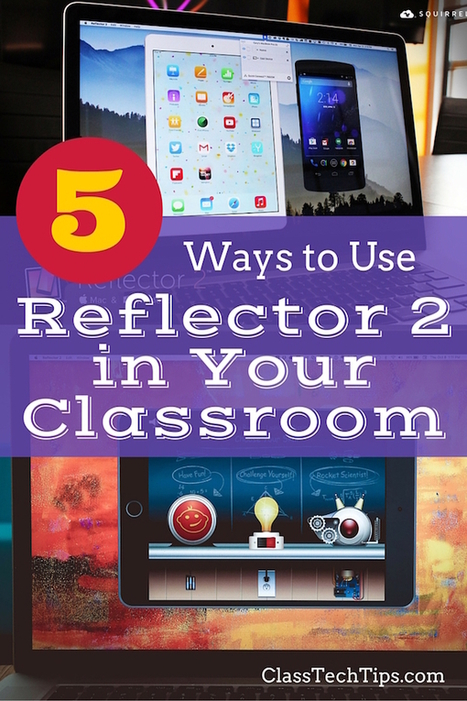 5 Ways to Use Reflector 2 in Your Classroom - Class Tech Tips | Aprendiendo a Distancia | Scoop.it