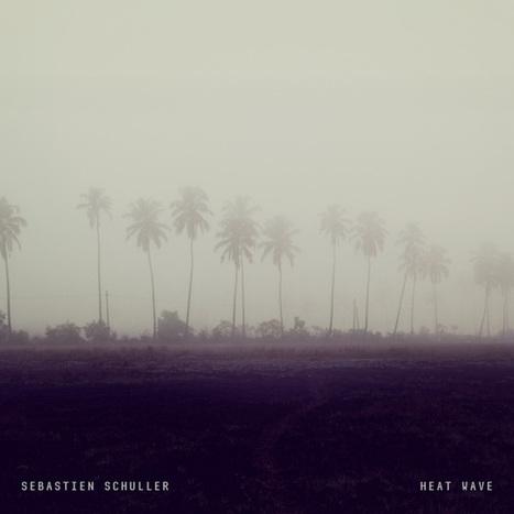 TOP ALBUM 2014. 03 - Sébastien Schuller - Heat Wave — | Musical Freedom | Scoop.it