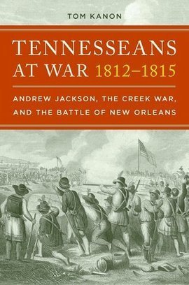 Archivist Tom Kanon examines Tennessee's role in War of 1812 in 'Tennesseans at War: 1812-1815' | Tennessee Libraries | Scoop.it