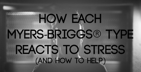 How Each Myers-Briggs® Type Reacts to Stress (and How to Help!) | Counselling Humanitarian Aid Workers | Scoop.it
