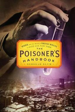 THE POISONER'S HANDBOOK: Murder and the Birth of Forensic Medicine in Jazz Age New York, by Deborah Blum | Creative Nonfiction : best titles for teens | Scoop.it