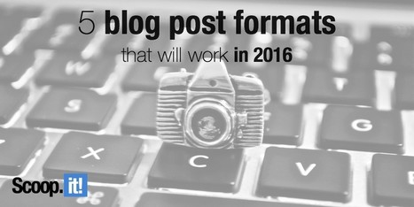 5 blog post formats that will work in 2016 | Entrepreneurial Passion | Scoop.it