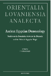 """""""Ancient Egyptian Demonology : Studies on the Boundaries between the Demonic and the Divine in Egyptian Magic"""" 