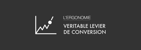L'ergonomie : véritable levier de la conversion | UX - Ergonomie | Scoop.it
