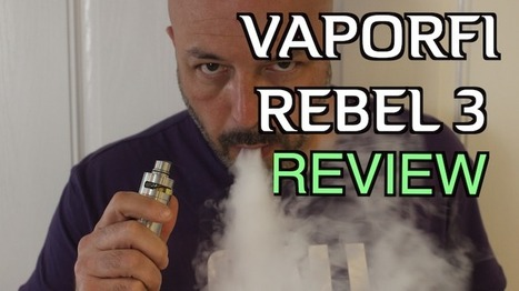 VaporFi Rebel 3 Review and 12% Discount | Tobacco Solutions | Electronic cigarette reviews, news and coupons | Scoop.it