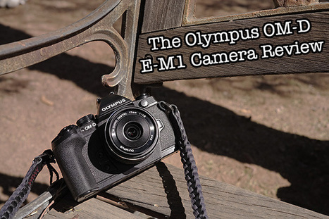 The Olympus OM-D E-M1 Full Review. The most versatile Mirrorless Camera ever. | Art Photography Nick Chaldakov | Scoop.it