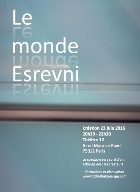 Nouvelle création : LE MONDE ESREVNI | La BibliotheK Sauvage | Scoop.it