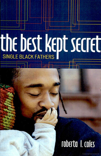 The Best Kept Secret: Single Black Fathers by Roberta L Coles - Luria Library | African American Studies | Scoop.it