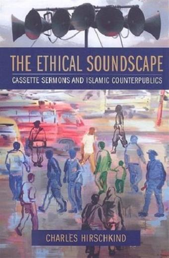 The Ethical Soundscape: Cassette Sermons and Islamic Counterpublics (Cultures of History) »   DESARTSONNANTS - CRÉATION SONORE ET ENVIRONNEMENT - ENVIRONMENTAL SOUND ART - PAYSAGES ET ECOLOGIE SONORE   Scoop.it