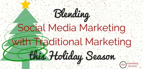 Blending Social Media Marketing with Your Traditional Marketing This Holiday Season | Contact Center Technology | Scoop.it