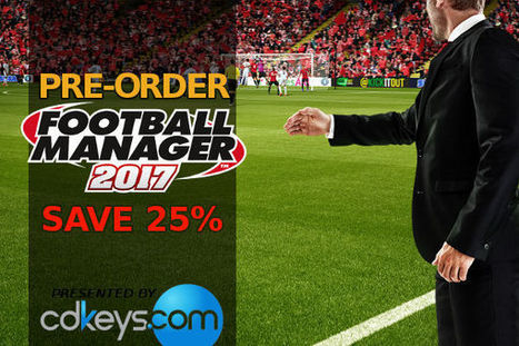 Pre-Order Football Manager 2017   Passion for Football Manager   Football Manager 2017   Scoop.it